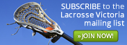 SUBSCRIBE to the mailing list to keep up with the latest news from Lacrosse Victoria!