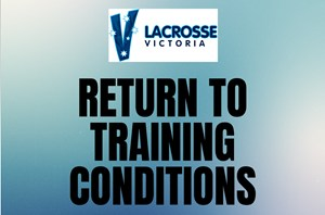 Lacrosse Victoria Return to Training Conditions